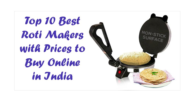 Top 10 Best Roti Makers Brands With Prices In India 2018 Most Popular Scoophub